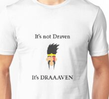 It's not Draven. It's DRAAVVEN. Unisex T-Shirt