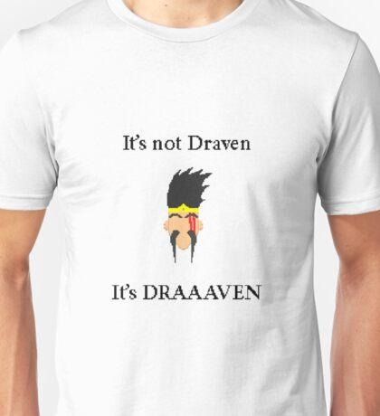It's not Draven. It's DRAAVVEN. Unisex T-Shirt