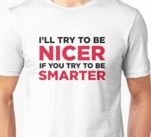 I m friendly, if you are smart! Unisex T-Shirt