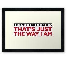 I do not do drugs. That s how I am! Framed Print