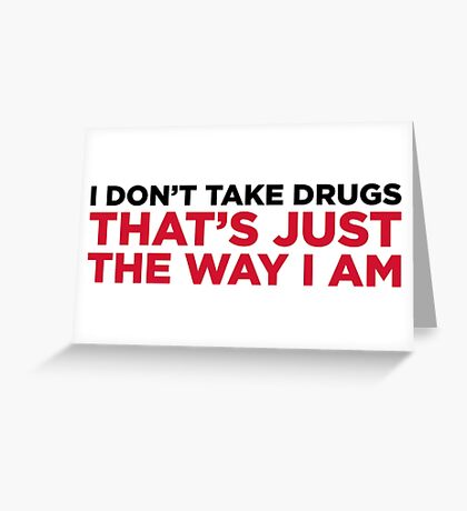 I do not do drugs. That s how I am! Greeting Card