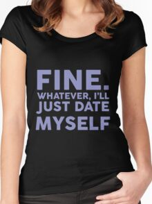 Fine, Whatever! Women's Fitted Scoop T-Shirt