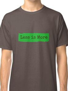 Less is More Classic T-Shirt