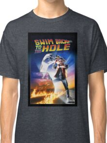 Swim Back to the hole Classic T-Shirt