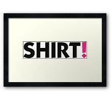 Shirt! Framed Print