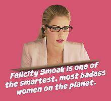 Felicity Smoak - Smartest Badass by FangirlFuel