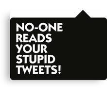 Nobody is interested in your tweets! Canvas Print