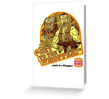 Get To The Whopper Greeting Card