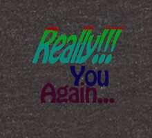 Really You Again Unisex T-Shirt