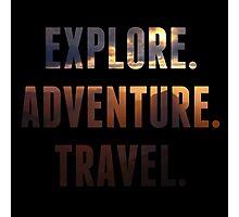 Explore. Adventure. Travel. Motivation Quote Photographic Print