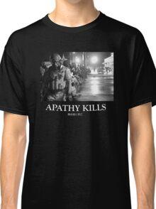 Apathy Kills Classic T-Shirt