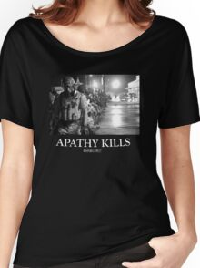 Apathy Kills Women's Relaxed Fit T-Shirt