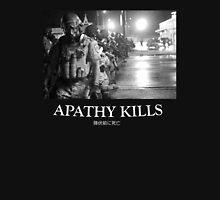 Apathy Kills Unisex T-Shirt