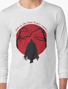 Bloodborne - the hunt begins Long Sleeve T-Shirt