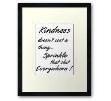 Kindness doesn't cost a thing. Framed Print
