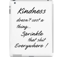 Kindness doesn't cost a thing. iPad Case/Skin