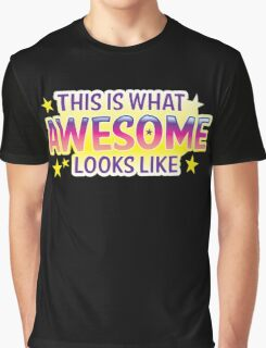 This is what awesome looks like Graphic T-Shirt