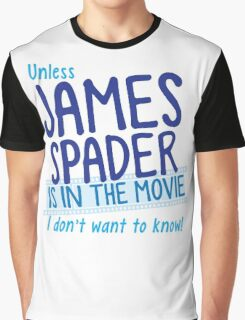 Unless James Spader is in the movie I don't want to know Graphic T-Shirt