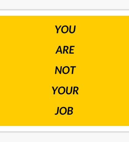 You are not your job  Sticker