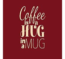 """Coffee is a Hug in a Mug"" Cute Typography Photographic Print"