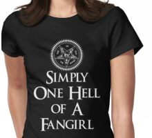 Simply one hell of a fangirl Womens Fitted T-Shirt