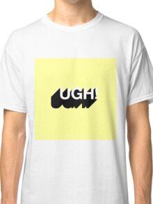 UGH! Classic T-Shirt