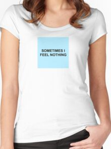 SOMETIMES I FEEL NOTHING Women's Fitted Scoop T-Shirt