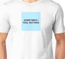 SOMETIMES I FEEL NOTHING Unisex T-Shirt