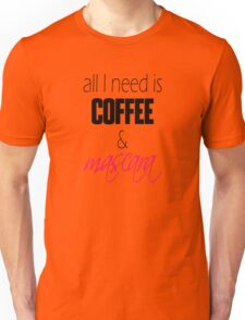 """""""All I Need is Coffee and Mascara."""" Girly Typography Unisex T-Shirt"""
