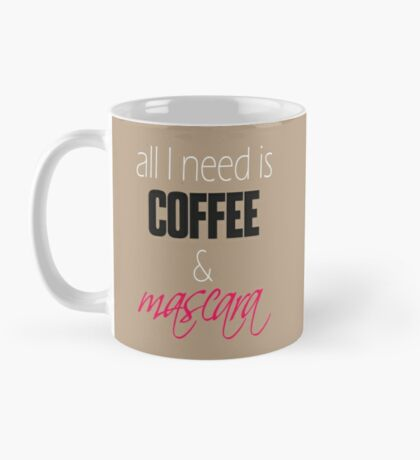 """All I Need is Coffee and Mascara."" Girly Typography Mug"