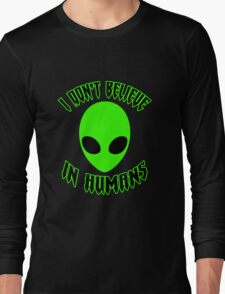 ♥♥♥ I DON'T BELIEVE IN HUMANS ♥♥♥ Long Sleeve T-Shirt