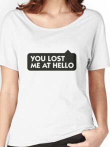 You lost me at Hello! Women's Relaxed Fit T-Shirt