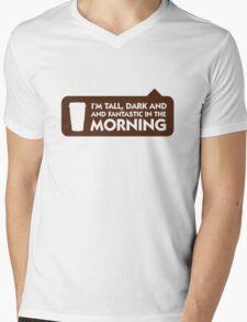 Tall, dark and fantastic in the morning! Mens V-Neck T-Shirt