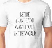Be The Change You Want To See In The World Unisex T-Shirt