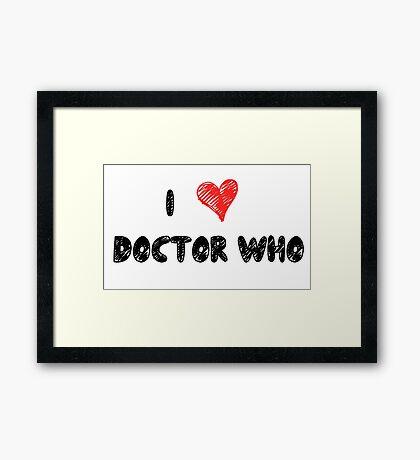 I Love Doctor Who Framed Print