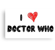 I Love Doctor Who Canvas Print