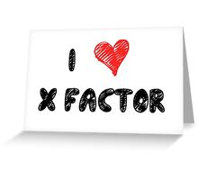 I Love X Factor Greeting Card