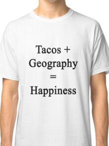 Tacos + Geography = Happiness  Classic T-Shirt