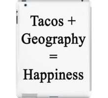 Tacos + Geography = Happiness  iPad Case/Skin