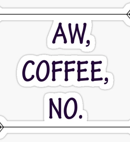 AW, COFFEE, NO. Sticker