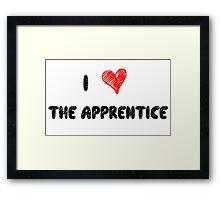 I Love The Apprentice Framed Print