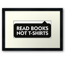 Read more books rather than T-Shirts! Framed Print