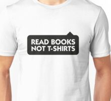 Read more books rather than T-Shirts! Unisex T-Shirt
