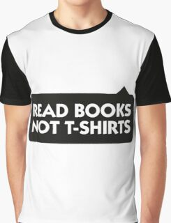Read more books rather than T-Shirts! Graphic T-Shirt