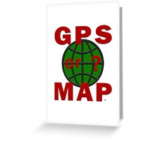 GPS or MAP? Greeting Card