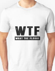 WTF ( What The Flodge ) - Black text T-Shirt