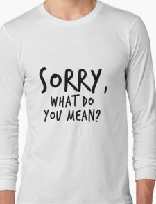 Sorry, what do you mean? - Black Text Long Sleeve T-Shirt