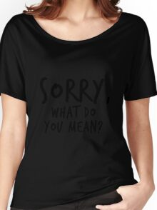 Sorry, what do you mean? - Black Text Women's Relaxed Fit T-Shirt