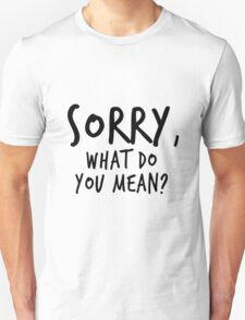 Sorry, what do you mean? - Black Text T-Shirt