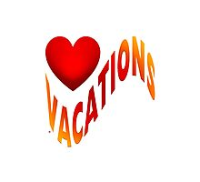 I Love Vacations Photographic Print